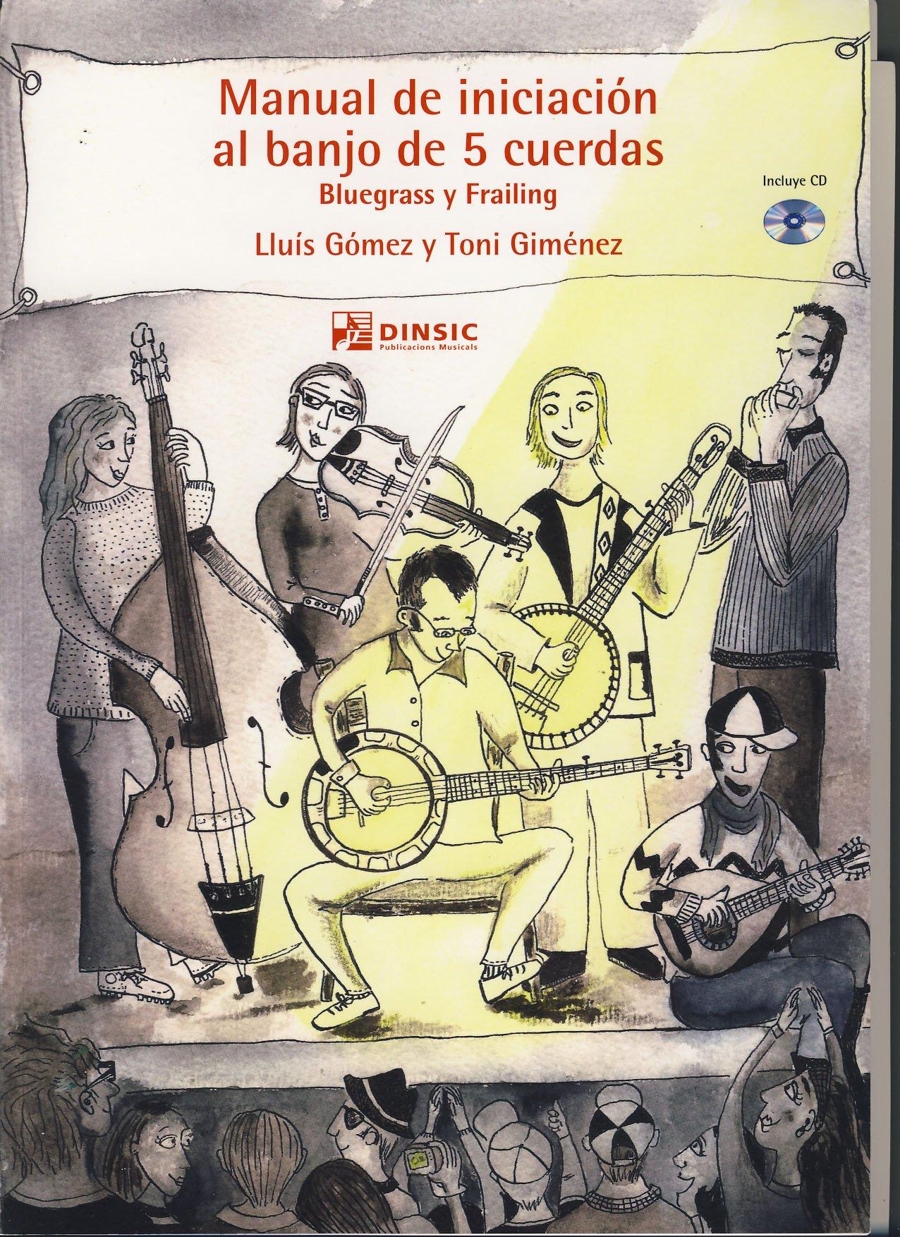 GOMEZ y GIMENEZ - Manual de Iniciacion al Banjo de 5 cuerdas Bluegrass y Frailing para Banjo Inc.CD: Amazon.es: GOMEZ y GIMENEZ: Libros