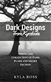Dark Designs from Kyrobooks: Spring 2017 Flash and Short Fiction Collection (English Edition)