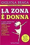 La Zona è donna. La nuova alimentazione mediterranea per: dimagrire, restare giovani e in forma, vivere bene gravidanza e menopausa, vincere le intolleranze