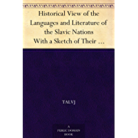 Historical View of the Languages and Literature of the Slavic Nations With a Sketch of Their Popular Poetry (English Edition)