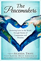The Peacemakers: Restoring Love in the World through Stories of Compassion and Wisdom Kindle Edition