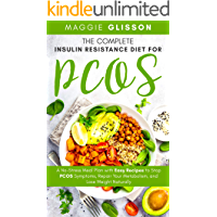 The Complete Insulin Resistance Diet for PCOS: A No-Stress Meal Plan with Easy Recipes to Stop PCOS Symptoms, Repair…