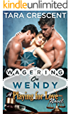 Wagering On Wendy (A MFM Ménage Romance) (Playing For Love Book 4)