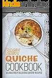 Easy Quiche Cookbook: 50 Amazingly Delicious Quiche Recipes (50 Quiche Recipes, Quiche Cookbook, Easy Quiches, Quiche Ideas Book 1)