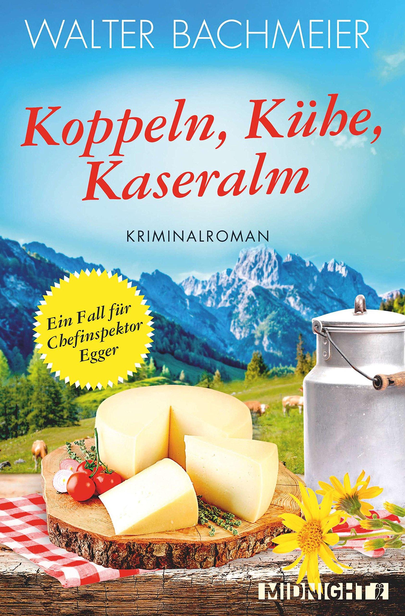Koppeln, Kühe, Kaseralm: Ein neuer Fall für Chefinspektor Egger (Ein-Kommissar-Egger-Krimi, Band 3)