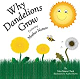 Why Dandelions Grow featuring Mother Nature