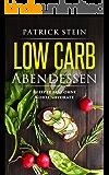 Low Carb Abendessen: Rezepte fast ohne Kohlenhydrate: Mit Low Carb Ernährung am Abend, gesund abnehmen