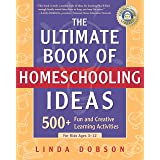The Ultimate Book of Homeschooling Ideas: 500+ Fun and Creative Learning Activities for Kids Ages 3-12 (Prima Home Learning L