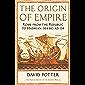 The Origin of Empire: Rome from the Republic to Hadrian (264 BC - AD 138)