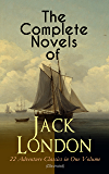 The Complete Novels of Jack London – 22 Adventure Classics in One Volume (Illustrated): The Call of the Wild, The Sea-Wolf, White Fang, The Iron Heel, ... the Moon, The Star Rover, Hearts of Three…
