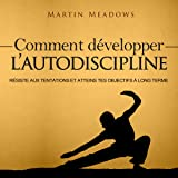 Comment Développer l'Autodiscipline [How to Develop Self Discipline]: Résiste Aux tentations et Atteins tes Objectifs à Long Terme [Resist Temptations and Reach Your Long Term Goals]