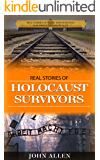 Real Stories of Holocaust Survivors: True stories of those who survived Auschwitz and Holocaust