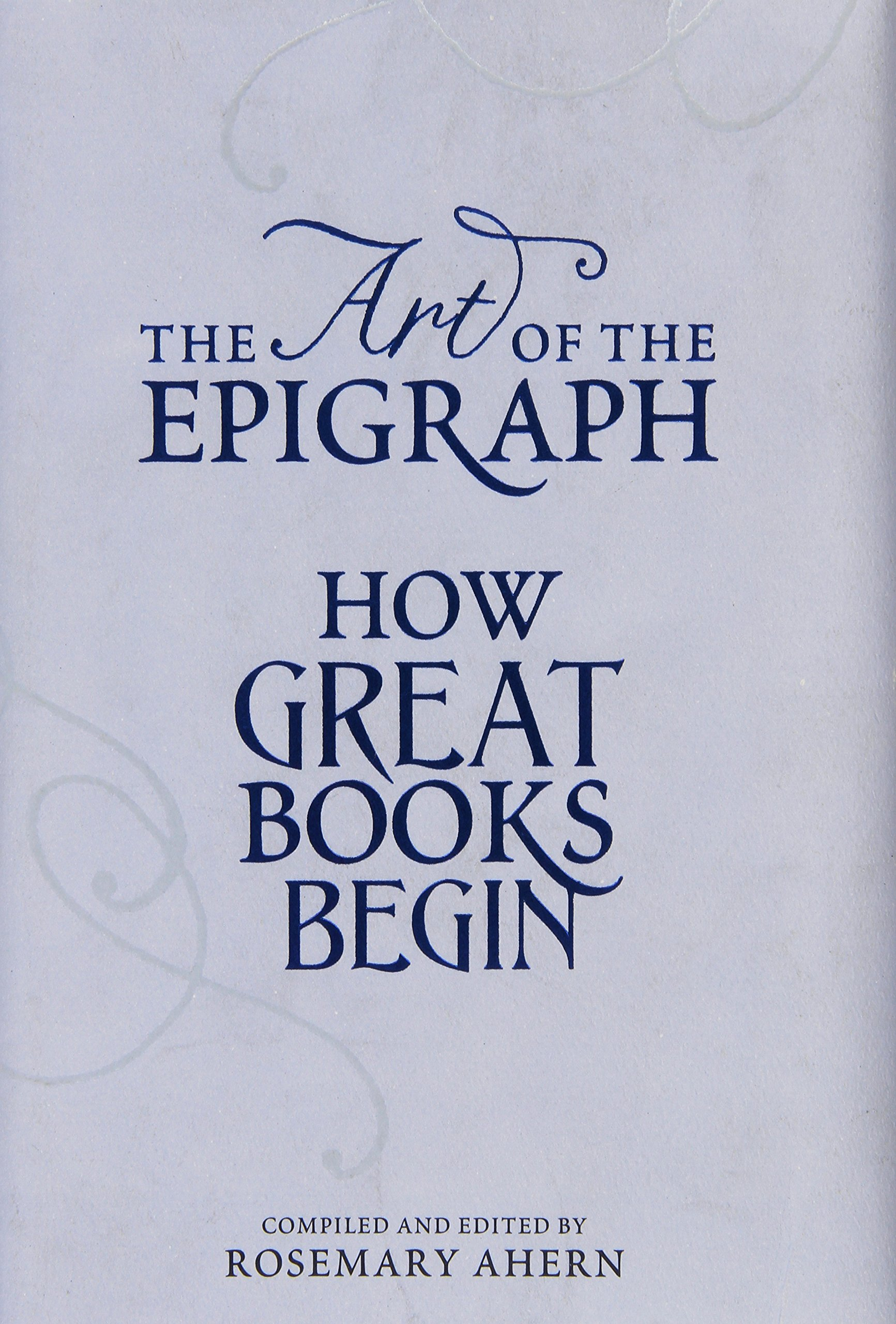 The Art Of The Epigraph: How Great Books Begin: Rosemary Ahern:  9781451693249: Amazon: Books