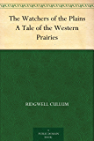The Watchers of the Plains A Tale of the Western Prairies