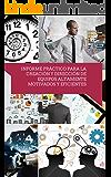 Informe práctico de creación y dirección de equipos altamente motivados y eficientes: Como motivar a tu equipo de trabajo e incrementar la productividad ... tus Habilidades Directivas nº 11)