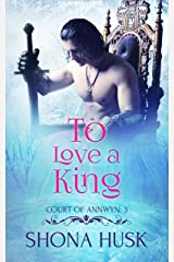 To Love a King: Court of Annwyn 3 Kindle Edition