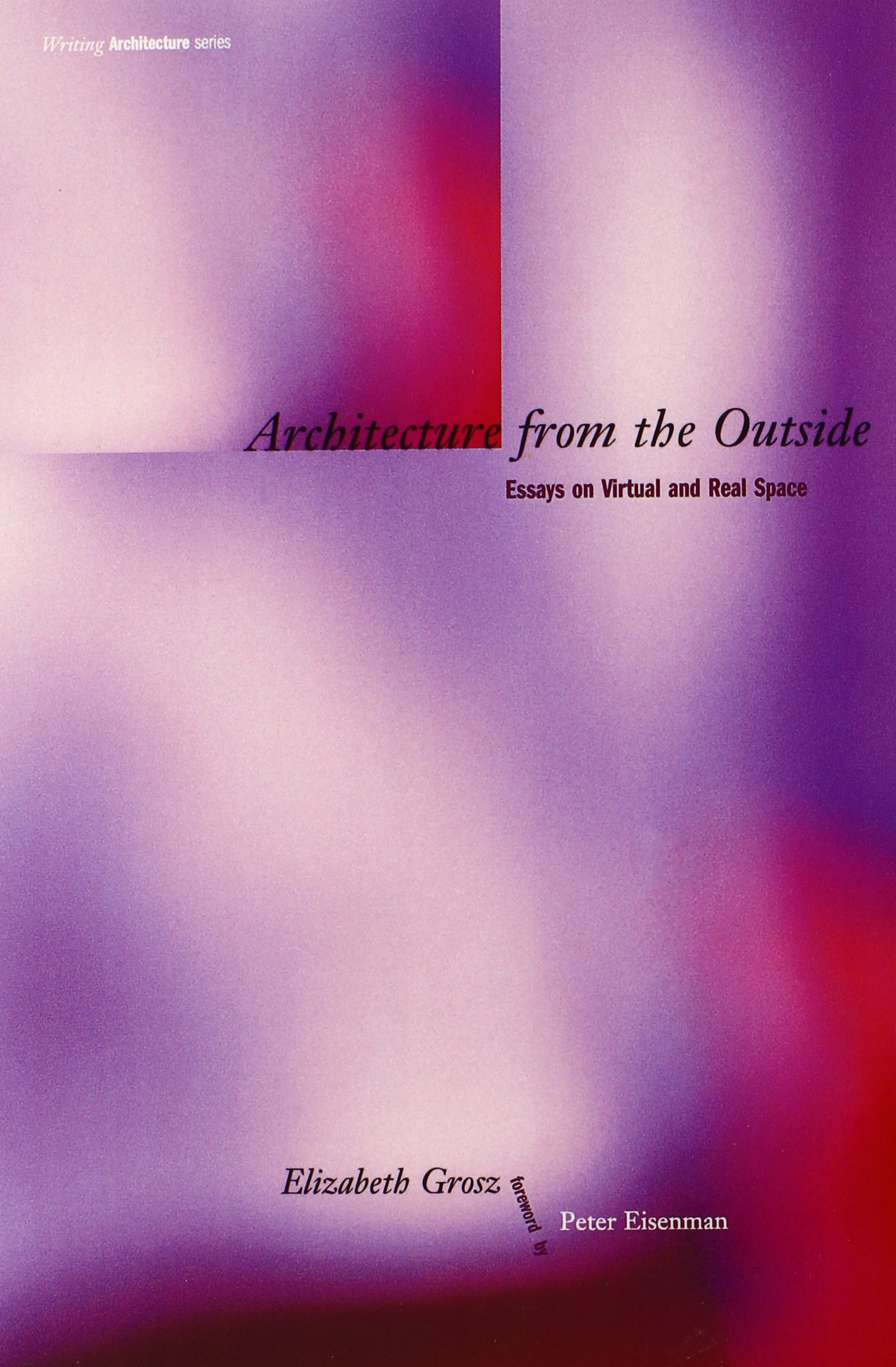 architecture from the outside essays on virtual and real space architecture from the outside essays on virtual and real space writing architecture amazon co uk elizabeth grosz 9780262571494 books