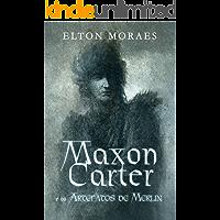 Maxon Carter e os Artefatos de Merlin (Série Maxon Carter Livro 1)