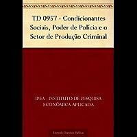 TD 0957 - Condicionantes Sociais, Poder de Polícia e o Setor de Produção Criminal