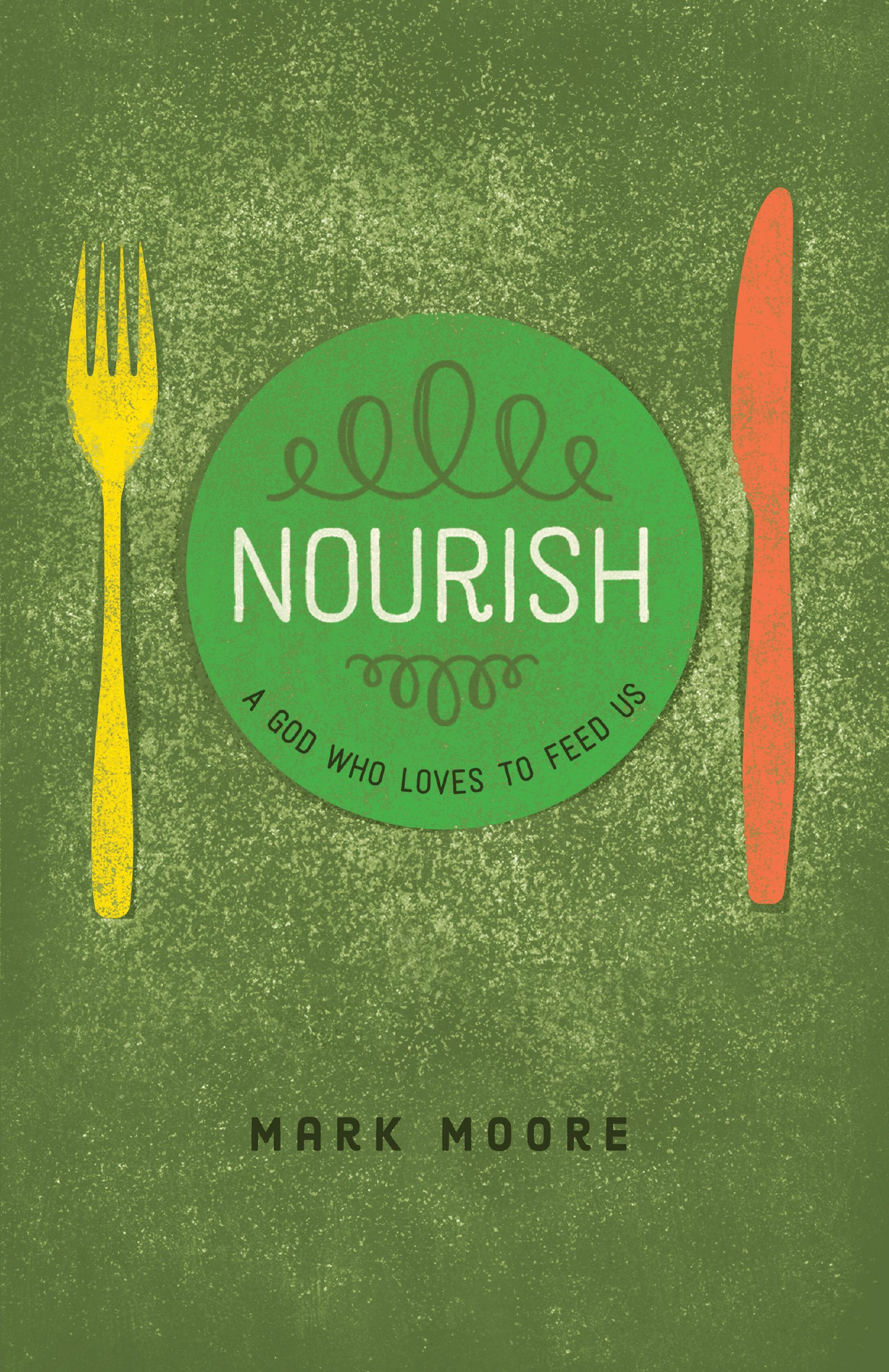 Read Online Nourish: A God Who Loves to Feed Us pdf