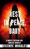 Rest In Peace, Baby: A Badass Mexican Girl Thriller Novella