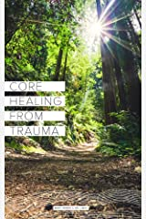Core Healing from Trauma Kindle Edition