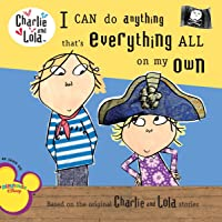 I Can Do Anything That's Everything All on My Own (Charlie & Lola)