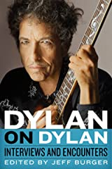 Dylan on Dylan: Interviews and Encounters (Musicians in Their Own Words) Kindle Edition