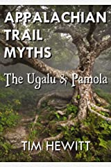 Appalachian Trail Myths: The Ugalu & Pamola Kindle Edition