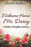 Welcome Home Mr. Darcy: A Pride & Prejudice Intimate (Pemberley Tales Book 1)