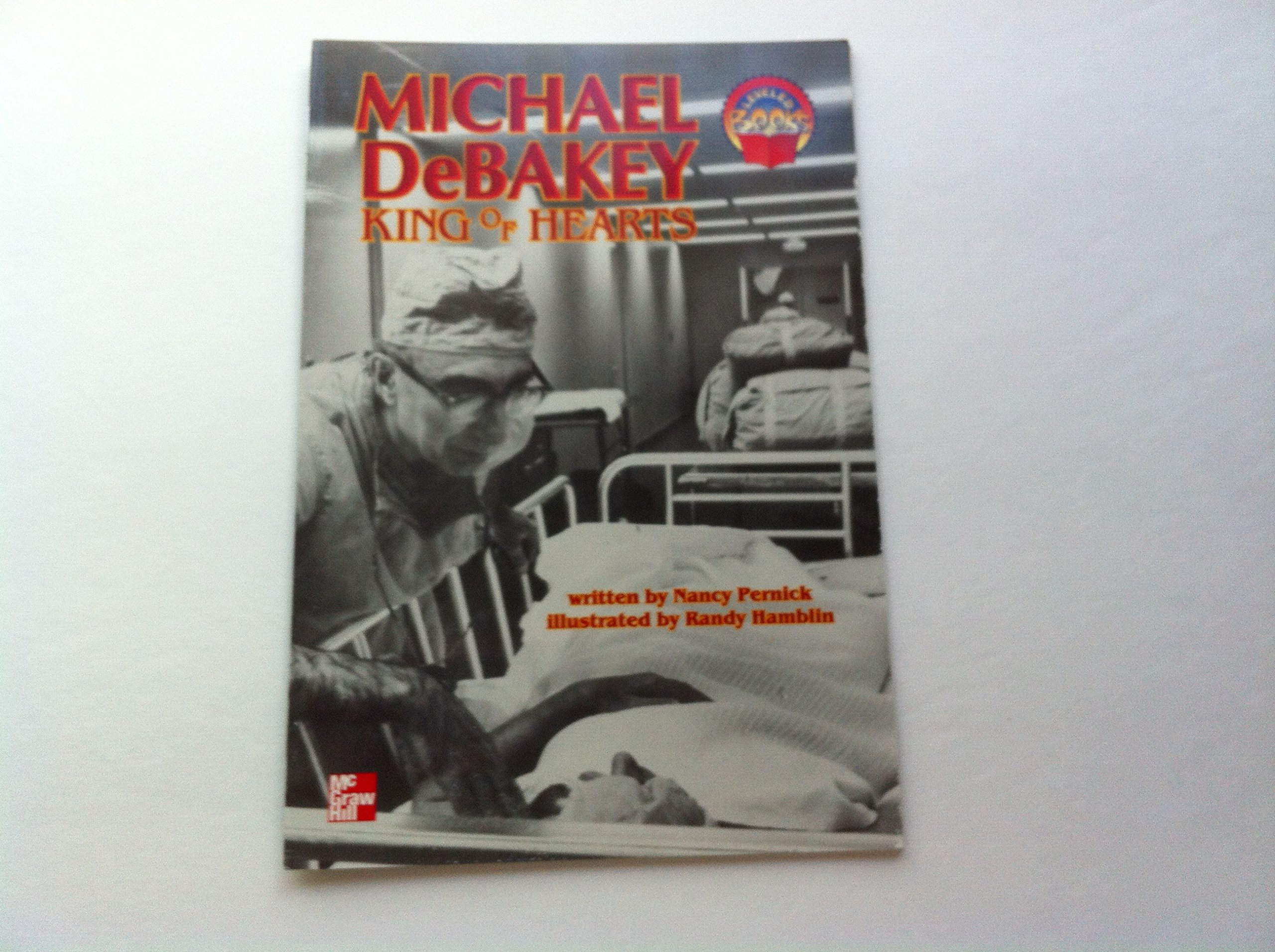 Michael DeBakey: King of hearts (McGraw-Hill reading : leveled books):  Nancy Pernick: 9780021853748: Amazon.com: Books