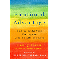 Emotional Advantage: Embracing All Your Feelings to Create a Life You Love (English Edition)