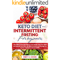 KETO DIET AND INTERMITTENT FASTING FOR BEGINNERS: Your NEW 21-Day Meal Plan to Lose Weight, Heal Your Body and Nourish…