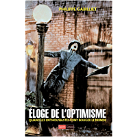 Éloge de l'optimisme: Quand les enthousiastes font bouger le monde (French Edition)