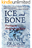 Ice and Bone: Tracking An Alaskan Serial Killer (English Edition)