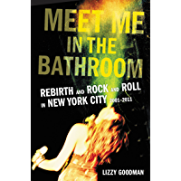 Meet Me in the Bathroom: Rebirth and Rock and Roll in New York City 2001-2011 book cover