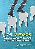 Los 12 Pasos para Mejorar el Rendimiento de tu Clínica Dental