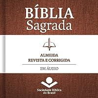 Bíblia Sagrada Almeida Revista e Corrigida em áudio [Holy Bible Almeida Revised and Corrected in Audio]: Antigo e Novo Testamento