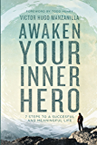 Awaken Your Inner Hero: 7 Steps to a Successful and Meaningful Life
