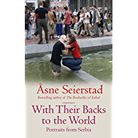 With Their Backs To The World: Portraits from Serbia - from the bestselling author of the Bookseller of Kabul