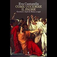 Come uccidere il padre: Genitori e figli da Roma a oggi
