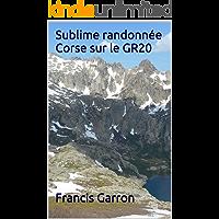 Sublime randonnée Corse sur le GR20: Traversée de la Corse du nord au sud (French Edition)