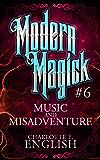 Music and Misadventure: Modern Magick, 6