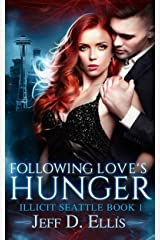 Following Love's Hunger (Illicit Seattle Book 1) Kindle Edition