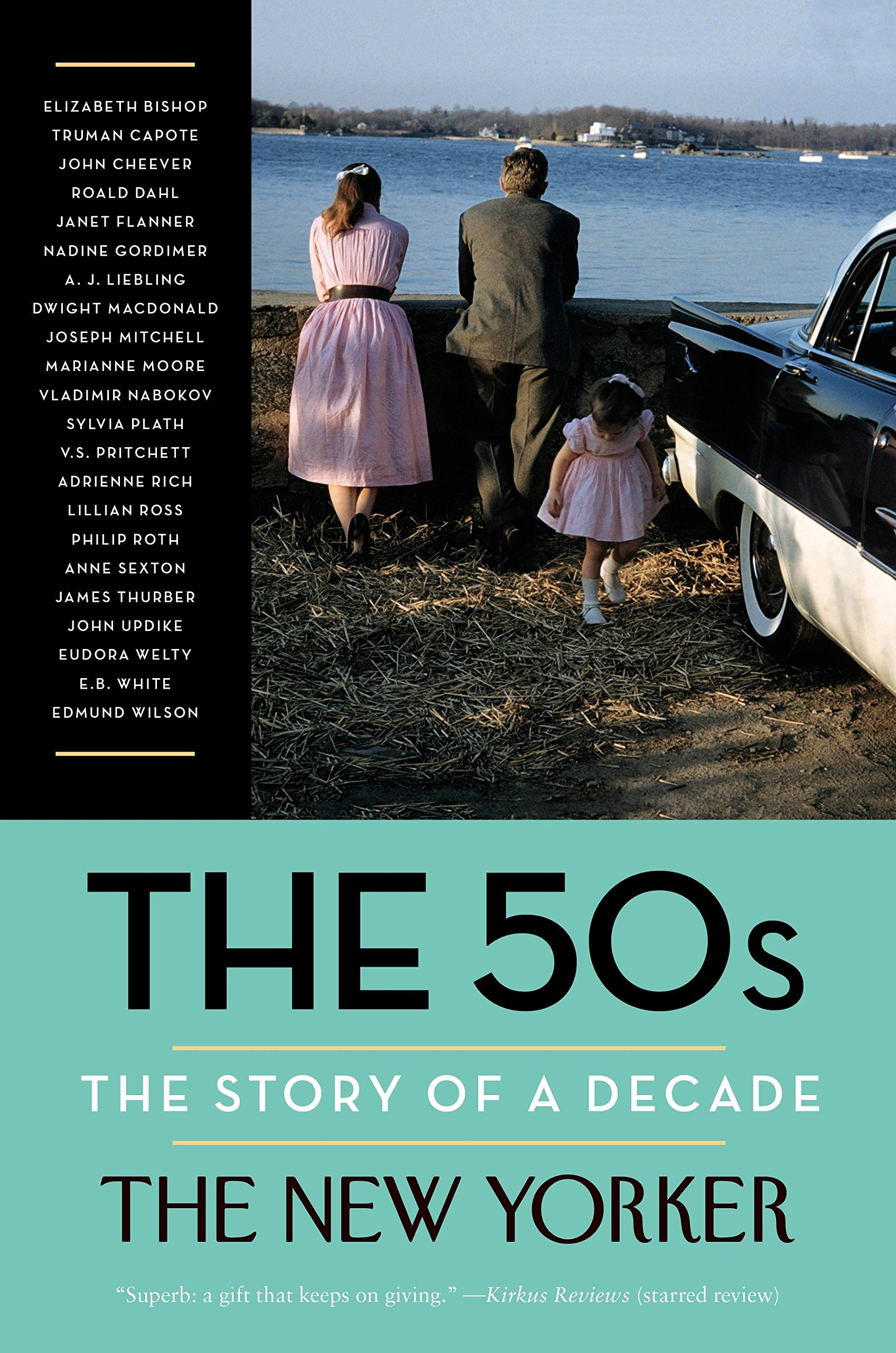 The 50s: The Story of a Decade (New Yorker: The Story of a Decade): The New  Yorker Magazine, Henry Finder, David Remnick, Elizabeth Bishop, Truman  Capote: ...