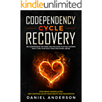 Codependency Cycle Recovery: Be Codependent No More and Recover Your Self-Esteem NOW, Cure Your Soul from Emotional Abuse - Stop Being Manipulated and Controlled by Narcissists and Sociopaths