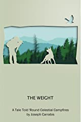 The Weight: A Tale Told 'Round Celestial Campfires Kindle Edition