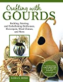 Crafting with Gourds: Building, Painting, and Embellishing Birdhouses, Flowerpots, Wind Chimes, and More (Fox Chapel…
