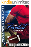The Persistent Groom (Jennifer's Texas Titan Romances Book 1)