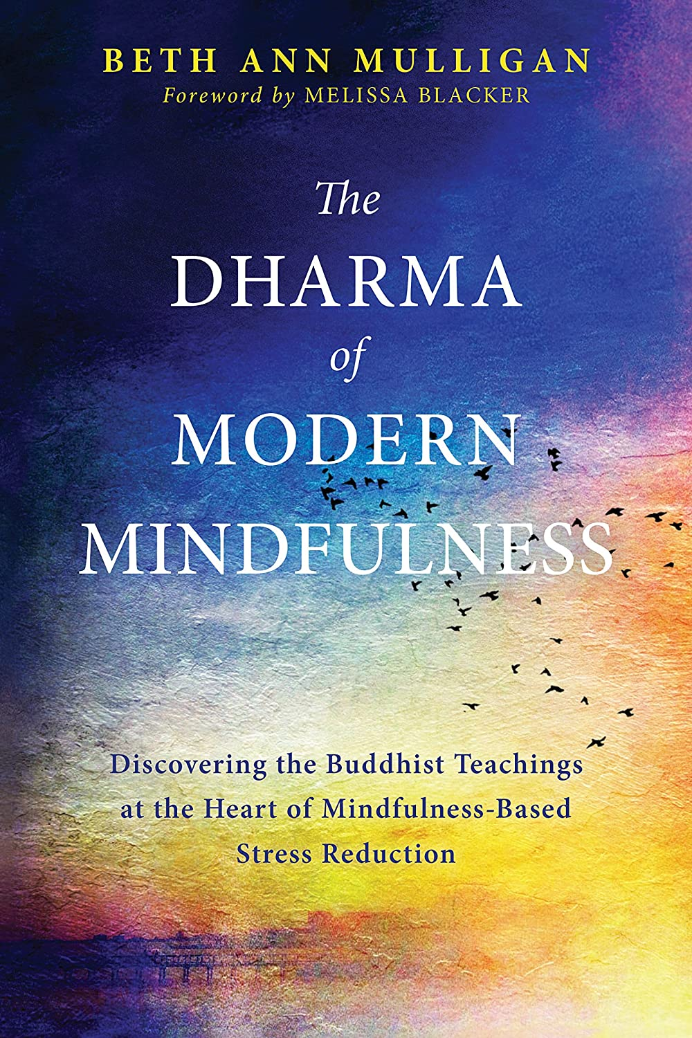 The Dharma of Modern Mindfulness: Discovering the Buddhist ...